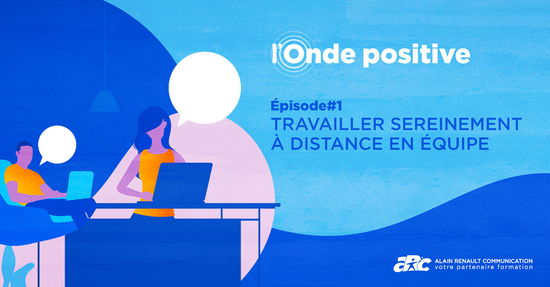 illustration de l'épisode 1 de l'Onde positive : Travailler sereinement à distance en équipe