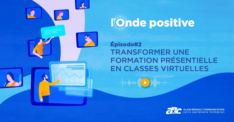 illustration de l'épisode 2 de l'Onde positive : Transformer une formation présentielle en classe virtuelle.